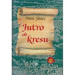 Ivan Sivec - Jutro ob kresu